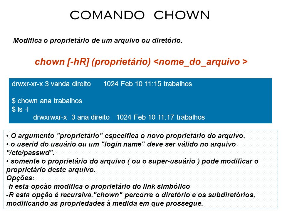 chown [-hR] (proprietário) <nome_do_arquivo >